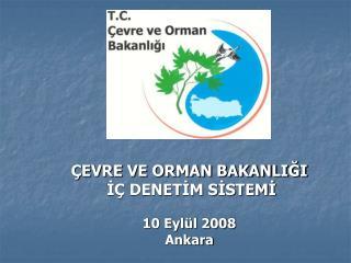 ÇEVRE VE ORMAN BAKANLIĞI  İÇ DENETİM SİSTEMİ 10 Eylül 2008 Ankara