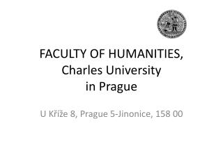FACULTY OF HUMANITIES, Charles University in  Prague