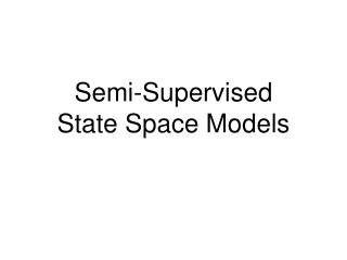 Semi-Supervised  State Space Models