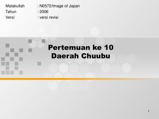 Pertemuan ke 10 Daerah Chuubu