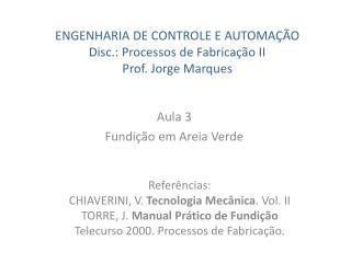 ENGENHARIA DE  CONTROLE E AUTOMAÇÃO Disc .: Processos de Fabricação II Prof. Jorge Marques