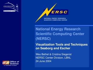 National Energy Research  Scientific Computing Center  NERSC Visualization Tools and Techniques on Seaborg and Escher We