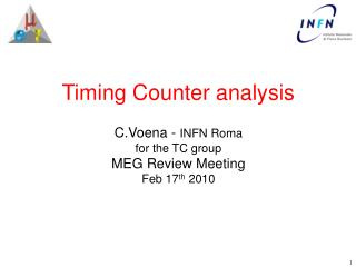 Timing Counter analysis  C.Voena -  INFN Roma for the TC group MEG Review Meeting Feb 17 th  2010