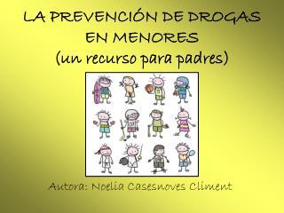 LA PREVENCIÓN DE DROGAS EN MENORES (un recurso para padres)