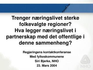 Regjeringens kontaktkonferanse  Med fylkeskommunene Siri Bjerke, NHO 23. Mars 2004