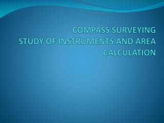 COMPASS SURVEYING STUDY OF INSTRUMENTS AND AREA CALCULATION
