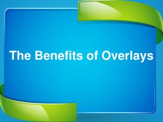 The Benefits of Overlays