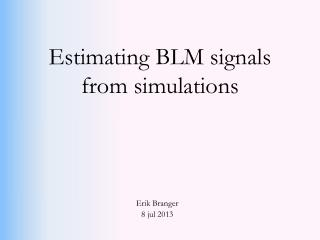 Estimating BLM signals from simulations