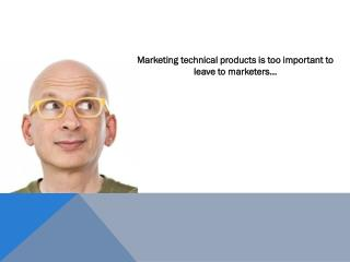 Marketing technical products is too important to leave to marketers…