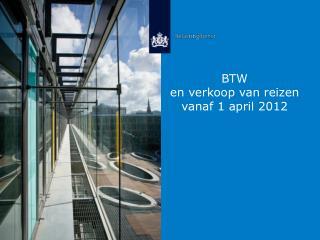 BTW  en verkoop van reizen  vanaf 1 april 2012