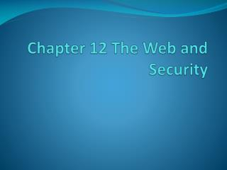 Chapter 12 The Web and Security