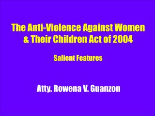 The Anti-Violence Against Women & Their Children Act of 2004 Salient Features