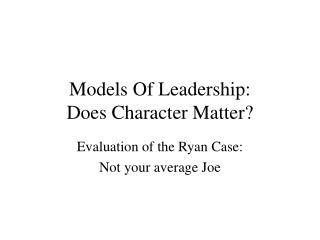 Models Of Leadership: Does Character Matter?