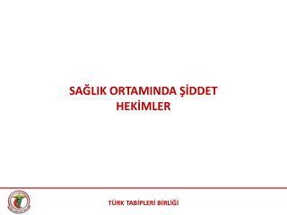 SAĞLIK ORTAMINDA ŞİDDET HEKİMLER
