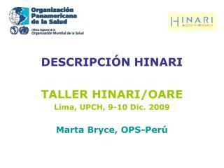 DESCRIPCIÓN HINARI TALLER HINARI/OARE Lima, UPCH, 9-10 Dic. 2009 Marta Bryce, OPS-Perú