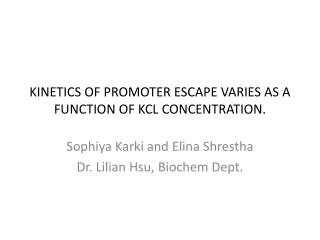 Kinetics of Promoter escape varies as a function of  kCL  concentration.