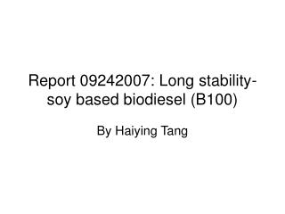 Report 09242007: Long stability-soy based biodiesel (B100)