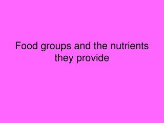 Food groups and the nutrients they provide