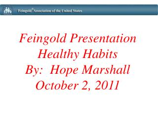 Feingold Presentation Healthy Habits By:  Hope Marshall October 2, 2011