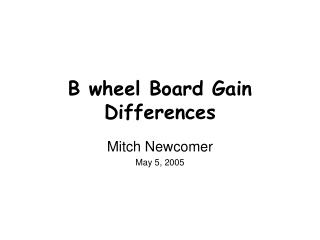 B wheel Board Gain Differences