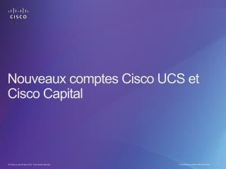 Nouveaux comptes CiscoUCS et CiscoCapital