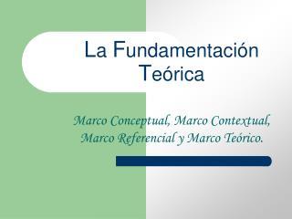 L a  F undamentación  T eórica
