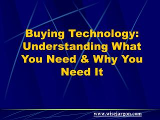Buying Technology: Understanding What You Need & Why You Need It
