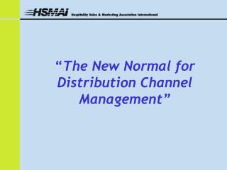 """ The New Normal for Distribution Channel Management"""