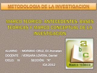 MARCO TEORICO: ANTECEDENTES, BASES TE�RICAS Y MARCO CONCEPTUAL DE LA INVESTIGACION
