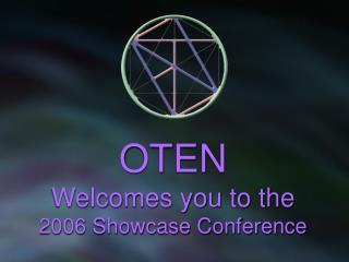 OTEN Welcomes you to the 2006 Showcase Conference
