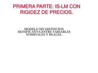 PRIMERA PARTE: IS-LM CON RIGIDEZ DE PRECIOS.
