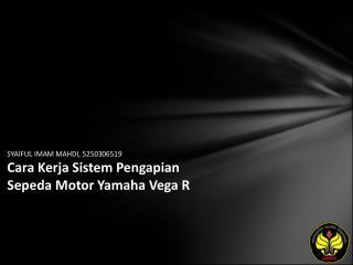 SYAIFUL IMAM MAHDI, 5250306519 Cara Kerja Sistem Pengapian Sepeda Motor Yamaha Vega R