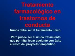 Tratamiento farmacol gico en trastornos de conducta