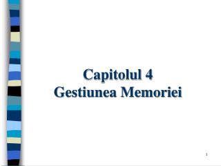 Capitolul 4 Gestiunea Memoriei