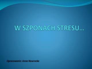 W SZPONACH STRESU…