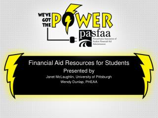 Financial Aid Resources for Students Presented by Janet McLaughlin, University of Pittsburgh
