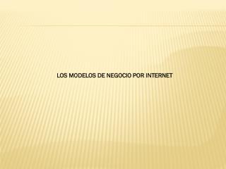 LOS MODELOS DE NEGOCIO POR INTERNET