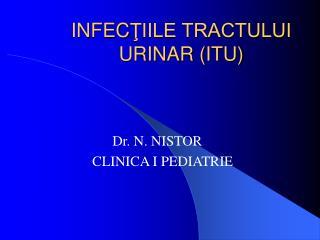 INFEC ŢIILE TRACTULUI URINAR  ( ITU )