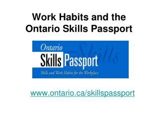 Work Habits and the  Ontario Skills Passport ontario/skillspassport