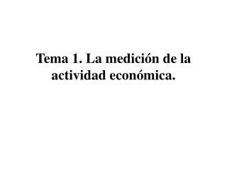 Tema 1. La medición de la actividad económica.