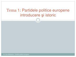 Tema  1 :  Partidele politice europene  introducere şi istoric