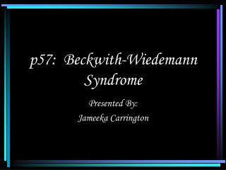 p57:  Beckwith-Wiedemann Syndrome
