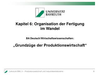 Kapitel 6: Organisation der Fertigung  im Wandel BA Deutsch/Wirtschaftswissenschaften: