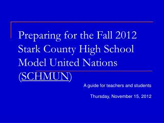 Preparing for the Fall 2012 Stark County High School Model United Nations ( SCHMUN )