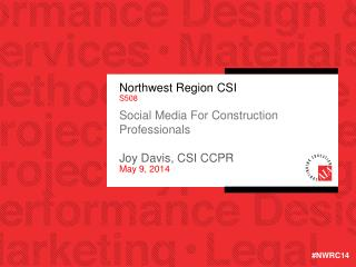 Northwest Region CSI S508 Social Media For Construction Professionals  Joy Davis, CSI CCPR