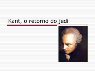 Kant, o retorno do jedi
