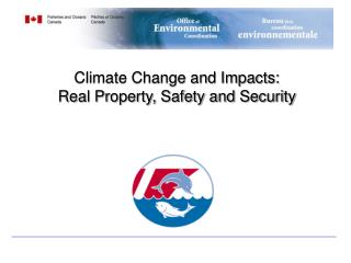 Climate Change and Impacts: Real Property, Safety and Security