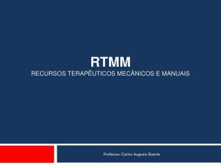 Rtmm recursos terapêuticos mecânicos e manuais