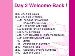 Day 2 Welcome Back !