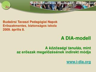 A DIA-modell A  közösségi tanulás , mint  az erőszak megelőzésének indirekt módja i-dia